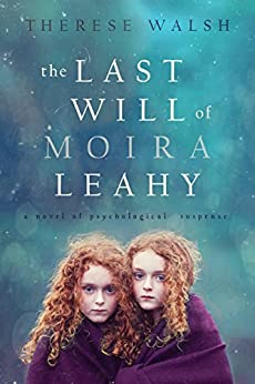 The Last Will of Moira Leahy: a novel of psychological suspense by [Walsh, Therese]
