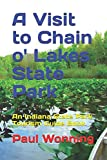 A Visit to Chain o' Lakes State Park: An Indiana State Park Tourism Guide Book (Indiana State Park Travel Guide) (Volume 12)