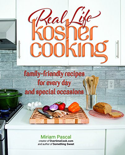 Real Life Kosher Cooking:family-friendly recipes for every day and special occasions. by Miriam Pascal