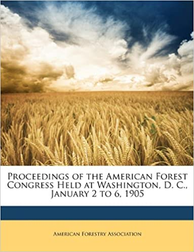 Book Proceedings of the American Forest Congress Held at Washington, D. C., January 2 to 6, 1905