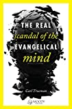img - for The Real Scandal of the Evangelical Mind by Carl Trueman (8-Oct-2012) Paperback book / textbook / text book