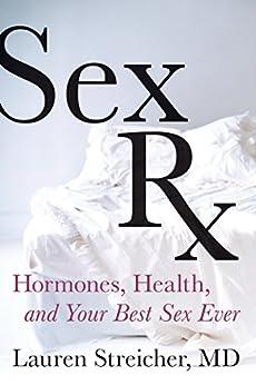 Sex Rx: Hormones, Health, and Your Best Sex Ever by [Streicher, Lauren]