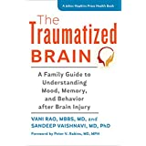 The Traumatized Brain: A Family Guide to Understanding Mood, Memory, and Behavior after Brain Injury (A Johns Hopkins Press H