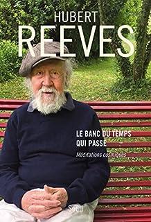 Le banc du temps qui passe  : méditations cosmiques, Reeves, Hubert