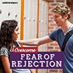 Overcome Fear of Rejection: Learn to Deal with Denial with Subliminal Messages |  Subliminal Guru