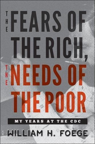 The Fears of the Rich, The Needs of the Poor: My Years at the CDC