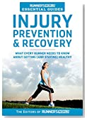 Runner's World Essential Guides: Injury Prevention & Recovery: What Every Runner Needs to Know About Getting (and Staying) Healthy
