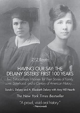 racism in having our say The best part of having our say is  'having our say' a deeply emotional encounter with delaney  as we cheer sadie and bessie's triumphs over racism, .