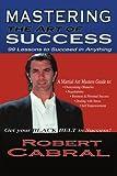 Mastering the Art of Success, Robert Cabral, 0595184014