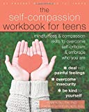 img - for The Self-Compassion Workbook for Teens: Mindfulness and Compassion Skills to Overcome Self-Criticism and Embrace Who You Are book / textbook / text book