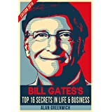 Bill Gates : TOP 16 Secrets In Life & Business (Edition 2016, The Essential, Straight To The Point, No-Fluff)