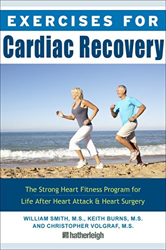 Exercises for Cardiac Recovery: The Strong Heart Fitness Program for Life After Heart Attack & Heart Surgery Exercise Heart