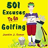 501 Excuses to Go Golfing, Justin J. Exner, 096653199X