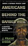 img - for Americans Behind the Barbed Wire: World War II: Inside a German POW Camp book / textbook / text book