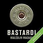 Bastardi | Malcolm Mackay