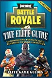 Fortnite Battle Royale: The Elite Guide to Dominating Fortnite with Advanced Tips and Strategies