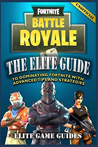 Fortnite Battle Royale The Elite Guide To Dominating Fortnite Import It All
