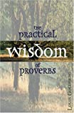 The Practical Wisdom of Proverbs, Louis Goldberg, 0825427339