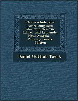 Book Klavierschule Oder Anweisung Zum Klavierspielen Fur Lehrer Und Lernende, Neue Ausgabe - Primary Source Edition (German Edition)