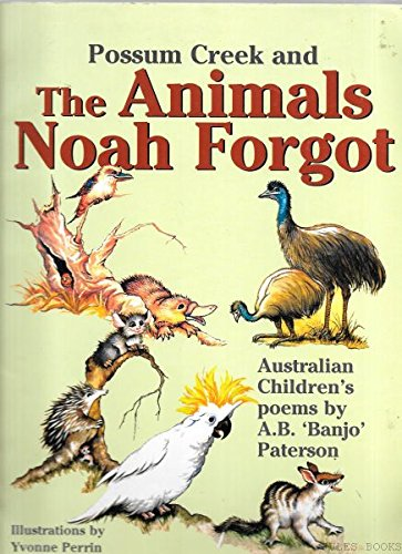 (POSSUM CREEK AND THE ANIMALS NOAH FORGOT: Australian Poems y A. B. 'Banjo' Paterson)