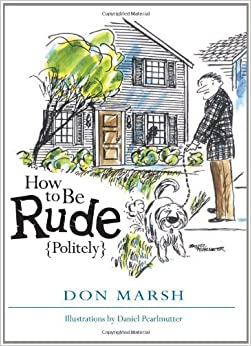 Book How to Be Rude Politely by Don Marsh (2010-04-01)