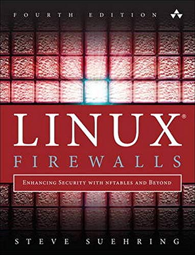 Linux Firewalls  Enhancing Security With Nftables And Beyond  Enhancing Security With Nftables And Beyond  4th Edition