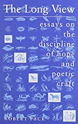 The Long View: Essays on the Discipline of Hope and Poetic Craft