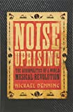 img - for Noise Uprising: The Audiopolitics of a World Musical Revolution book / textbook / text book