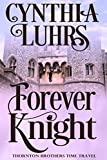 Forever Knight: Thornton Brothers Time Travel (A Thornton Brothers Time Travel Romance Book 2)