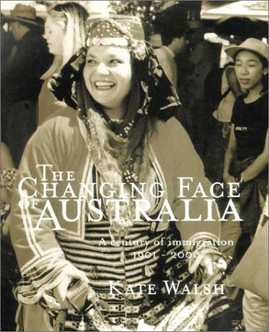 Read Online The Changing Face of Australia: A Century of Immigration 1901-2000 ebook