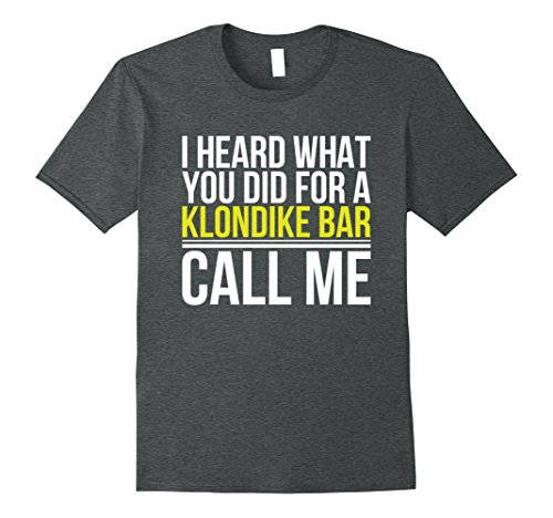 mens-i-heard-what-you-did-for-a-klondike-bar-call-me-shirt-large-dark-heather