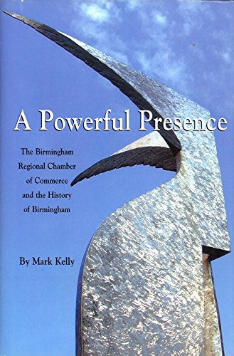 A Powerful Presence The Birmingham Regional Chamber of Commerce and the History of Birmingham ()