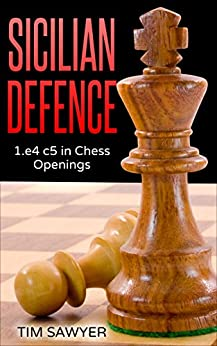 Sicilian Defence: 1.e4 c5 in Chess Openings by [Sawyer, Tim]