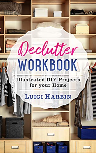 Declutter Workbook: Illustrated DIY Projects for your Home by [Harbin, Luigi]