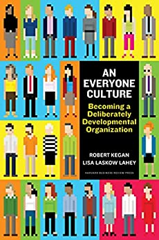 An Everyone Culture: Becoming a Deliberately Developmental Organization (English Edition) de [Kegan, Robert, Lahey, Lisa Laskow]