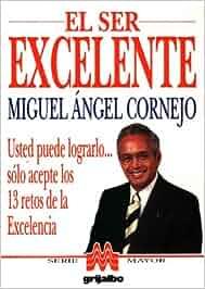 El ser excelente: Amazon.es: Miguel Angel Cornejo: Libros