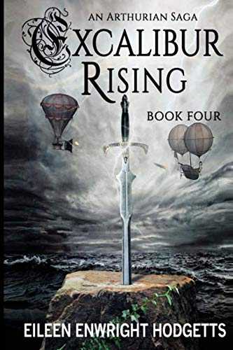Excalibur Rising Book Four (Excalbur Rising an Arthurian Sage) (Volume 4)