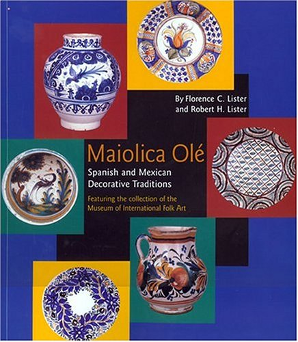 - Maiolica Olé: Spanish and Mexican Decorative Traditions Featuring the Collection of the Museum of International Folk Art