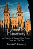 Broad River Monastery:A Collection of Selected Short Stories, Poems, and One Play, Dennis P. Sommers, 0595650864