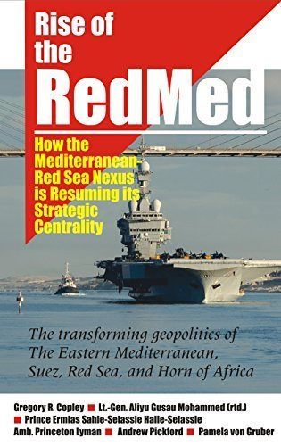 Rise of the RedMed: How the Mediterranean-Red Sea Nexus is Resuming its Strategic Centrality by Gregory R. Copley - Mall Copley