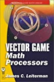 Vector Game Math Processors, James C. Leiterman, 1556229216