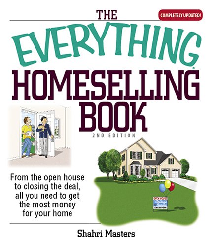 The Everything Homeselling Book: From the Open House to Closing the Deal, All You Need to Get the Most Money for Your Home!