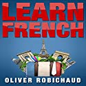 Learn French: A Fast and Easy Guide for Beginners to Learn Conversational French Audiobook by Oliver Robichaud Narrated by Angus Freathy