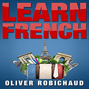 Learn French: A Fast and Easy Guide for Beginners to Learn Conversational French Audiobook