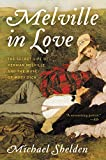 Melville in Love: The Secret Life of Herman