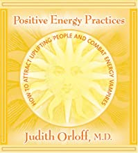 Positive Energy Practices: How to Attract Uplifting People and Combat Energy Vampires