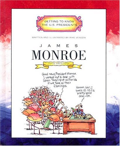 James Monroe: Fifth President 1817 - 1825 (Getting to Know the Us Presidents)