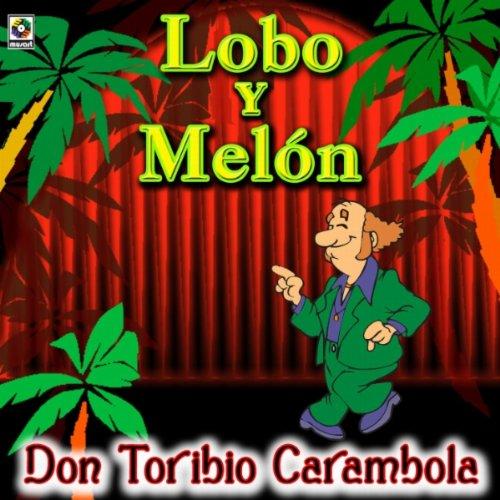 mi ranchito lobo y melon from the album don toribio carambola lobo y