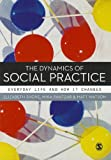 The Dynamics of Social Practice : Everyday Life and how it Changes, Shove, Elizabeth and Pantzar, Mika, 0857020420