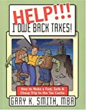 HELP!!! I OWE BACK TAXES!: How to Make a Fast, Safe & Cheap Trip to the Tax Castle